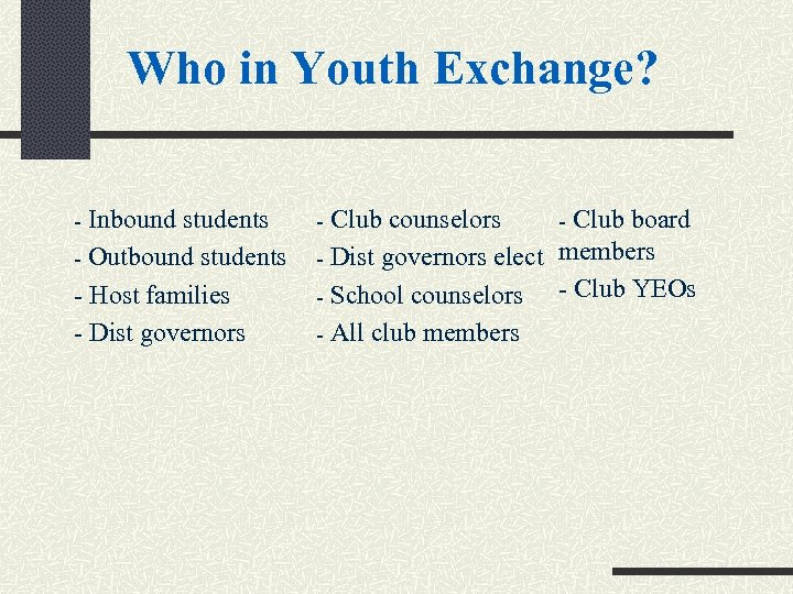 Who in Youth Exchange? - Inbound students - Club counselors - Outbound students -
