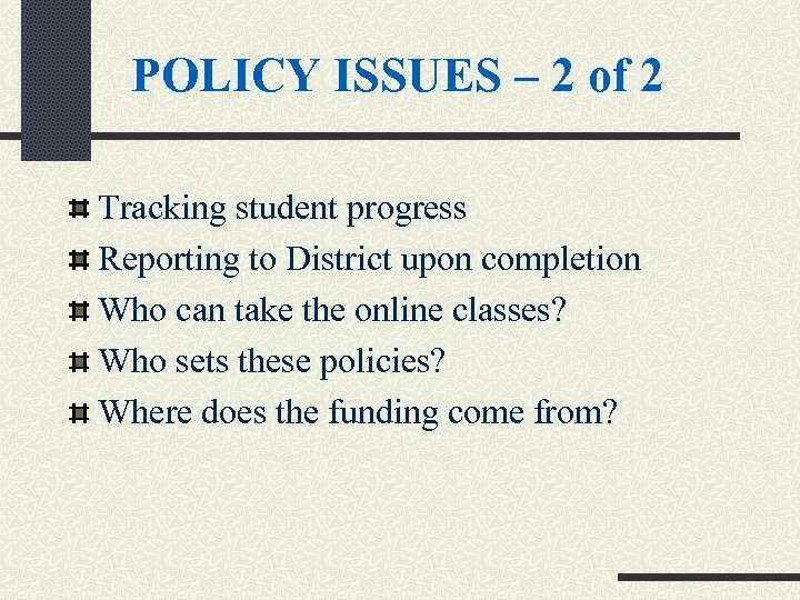 POLICY ISSUES – 2 of 2 Tracking student progress Reporting to District upon completion