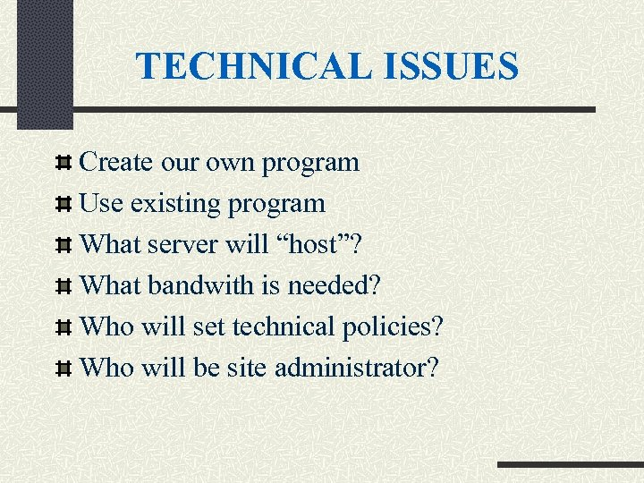 """TECHNICAL ISSUES Create our own program Use existing program What server will """"host""""? What"""