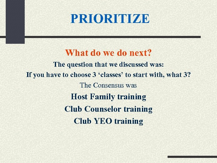 PRIORITIZE What do we do next? The question that we discussed was: If you