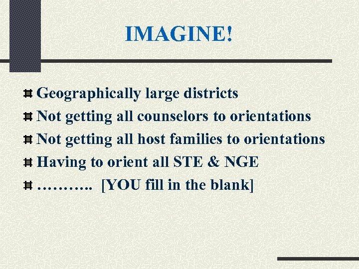 IMAGINE! Geographically large districts Not getting all counselors to orientations Not getting all host