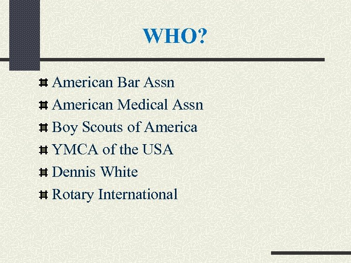 WHO? American Bar Assn American Medical Assn Boy Scouts of America YMCA of