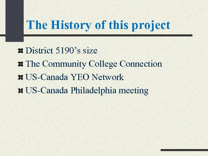 The History of this project District 5190's size The Community College Connection US-Canada YEO