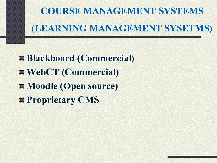 COURSE MANAGEMENT SYSTEMS (LEARNING MANAGEMENT SYSETMS) Blackboard (Commercial) Web. CT (Commercial) Moodle (Open