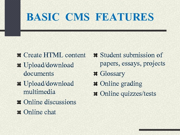 BASIC CMS FEATURES Create HTML content Upload/download documents Upload/download multimedia Online discussions Online chat