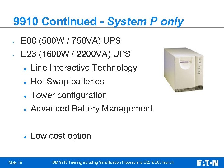 9910 Continued - System P only • E 08 (500 W / 750 VA)