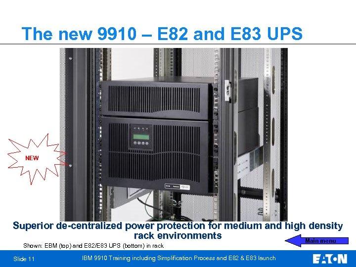 The new 9910 – E 82 and E 83 UPS NEW Superior de-centralized power