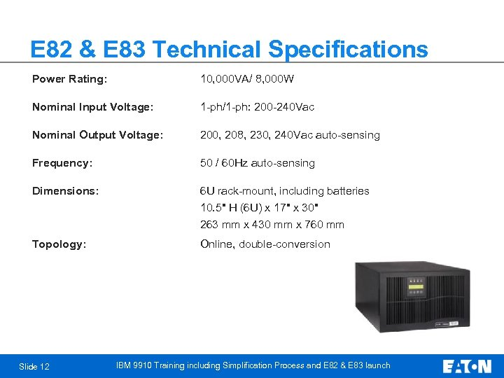 E 82 & E 83 Technical Specifications Power Rating: 10, 000 VA/ 8, 000