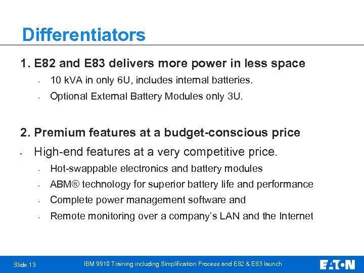Differentiators 1. E 82 and E 83 delivers more power in less space •