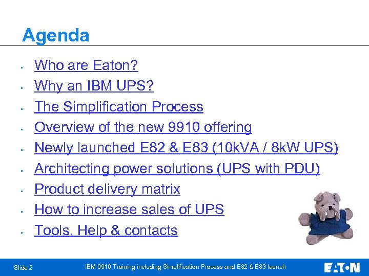 Agenda • Who are Eaton? Why an IBM UPS? The Simplification Process Overview of