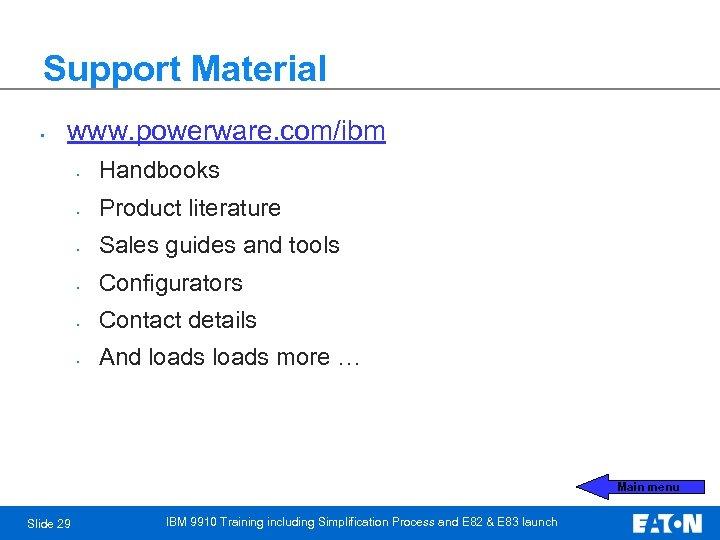 Support Material • www. powerware. com/ibm • Handbooks • Product literature • Sales guides