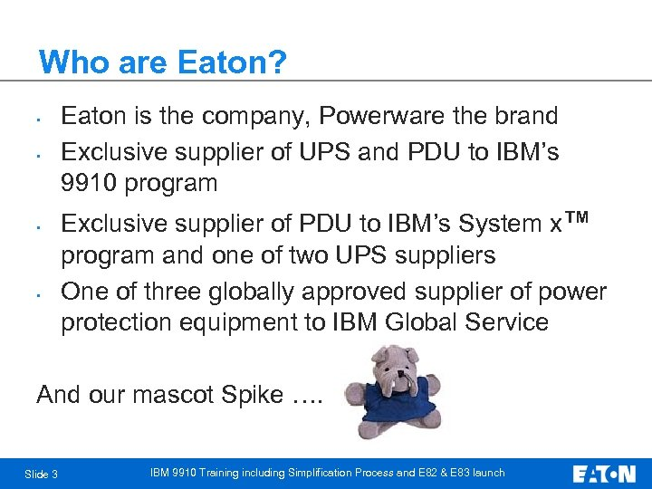 Who are Eaton? • • Eaton is the company, Powerware the brand Exclusive supplier
