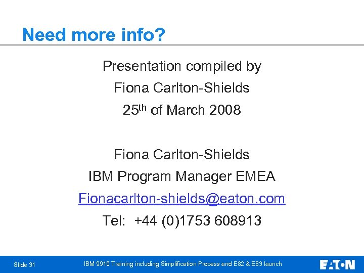 Need more info? Presentation compiled by Fiona Carlton-Shields 25 th of March 2008 Fiona