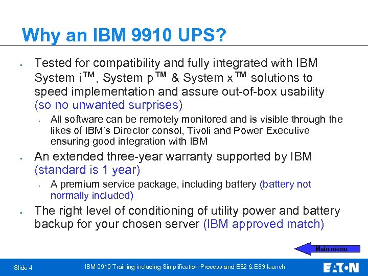 Why an IBM 9910 UPS? • Tested for compatibility and fully integrated with IBM