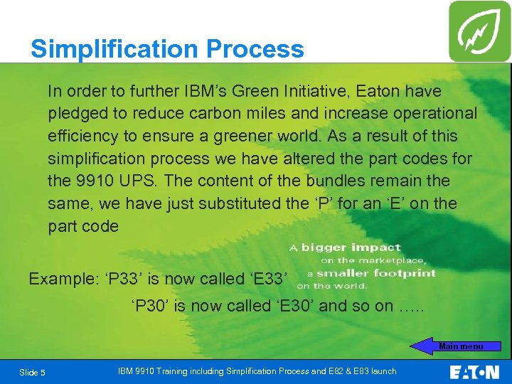Simplification Process In order to further IBM's Green Initiative, Eaton have pledged to reduce