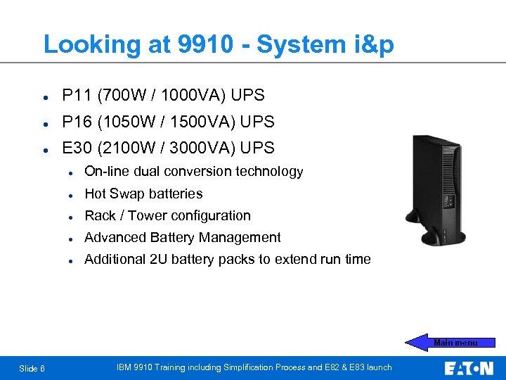 Looking at 9910 - System i&p l P 11 (700 W / 1000 VA)