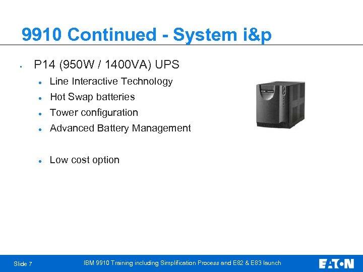 9910 Continued - System i&p • P 14 (950 W / 1400 VA) UPS