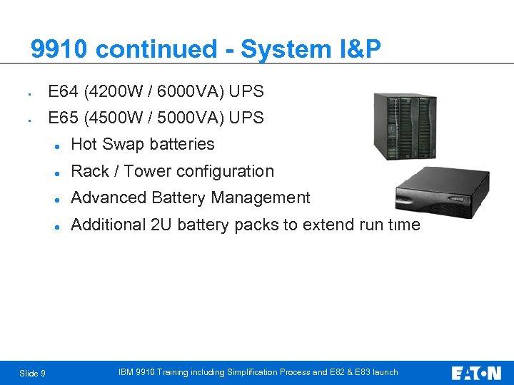 9910 continued - System I&P • E 64 (4200 W / 6000 VA) UPS