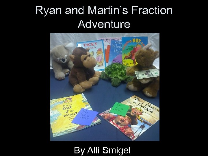 Ryan and Martin's Fraction Adventure By Alli Smigel