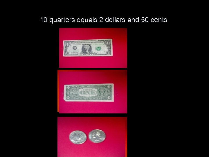 10 quarters equals 2 dollars and 50 cents.