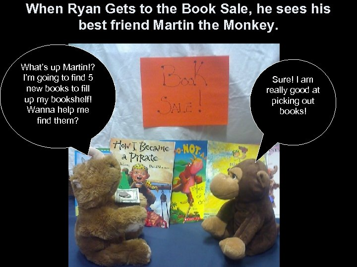 When Ryan Gets to the Book Sale, he sees his best friend Martin the
