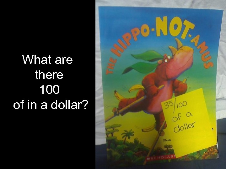 What are there 100 of in a dollar?