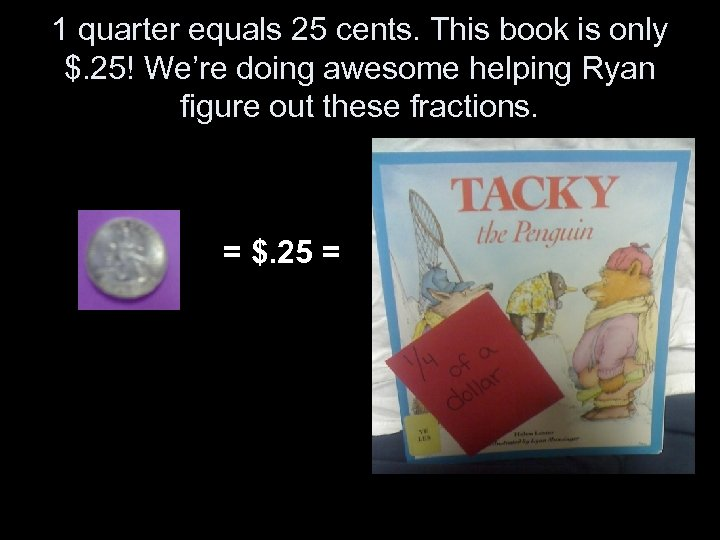 1 quarter equals 25 cents. This book is only $. 25! We're doing awesome