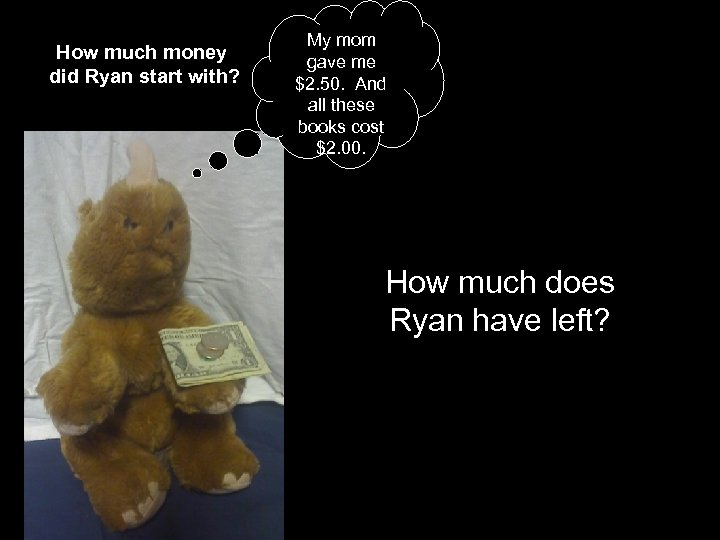 How much money did Ryan start with? My mom gave me $2. 50. And