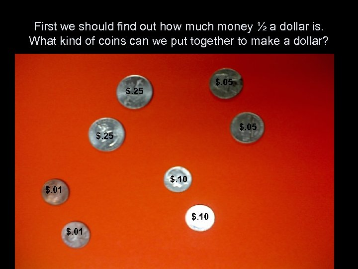 First we should find out how much money ½ a dollar is. What kind