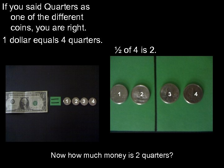 If you said Quarters as one of the different coins, you are right. 1