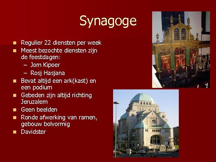 Synagoge n n n n Regulier 22 diensten per week Meest bezochte diensten zijn
