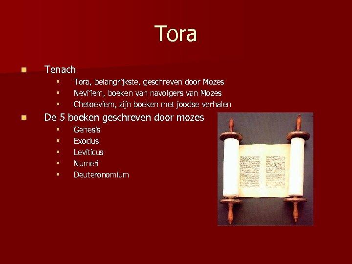 Tora n Tenach § § § n Tora, belangrijkste, geschreven door Mozes Nevi'iem, boeken