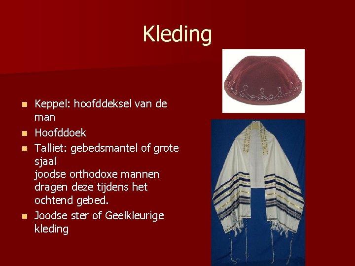 Kleding Keppel: hoofddeksel van de man n Hoofddoek n Talliet: gebedsmantel of grote sjaal