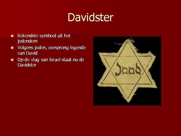 Davidster Bekendste symbool uit het jodendom n Volgens joden, oorsprong legende van David n