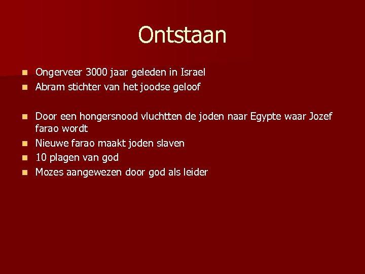 Ontstaan Ongerveer 3000 jaar geleden in Israel n Abram stichter van het joodse geloof
