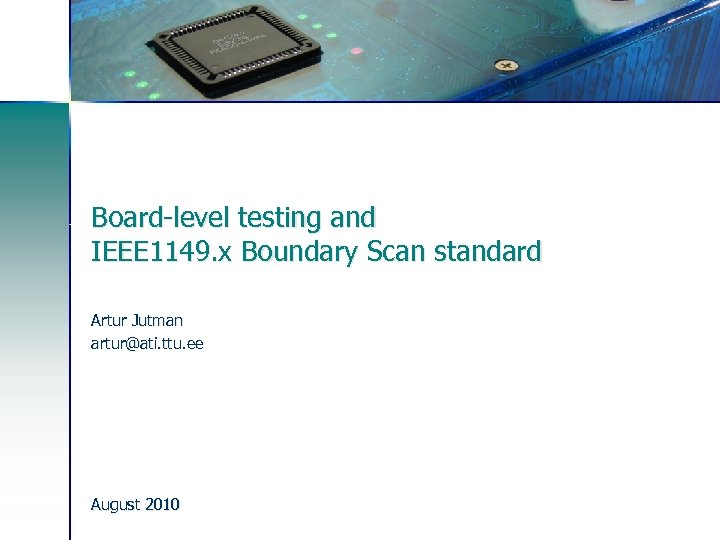 Board-level testing and IEEE 1149. x Boundary Scan standard Artur Jutman artur@ati. ttu. ee