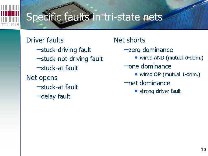 Specific faults in tri-state nets Driver faults –stuck-driving fault –stuck-not-driving fault –stuck-at fault Net