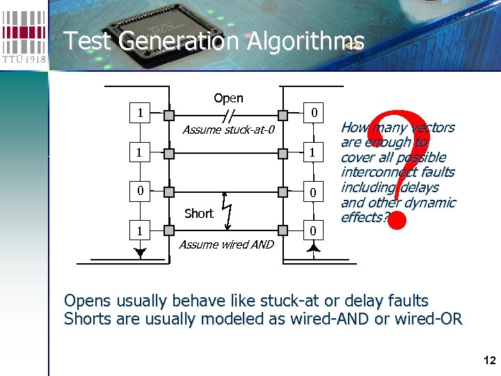 Test Generation Algorithms Open 1 0 Assume stuck-at-0 1 1 0 0 Short 1