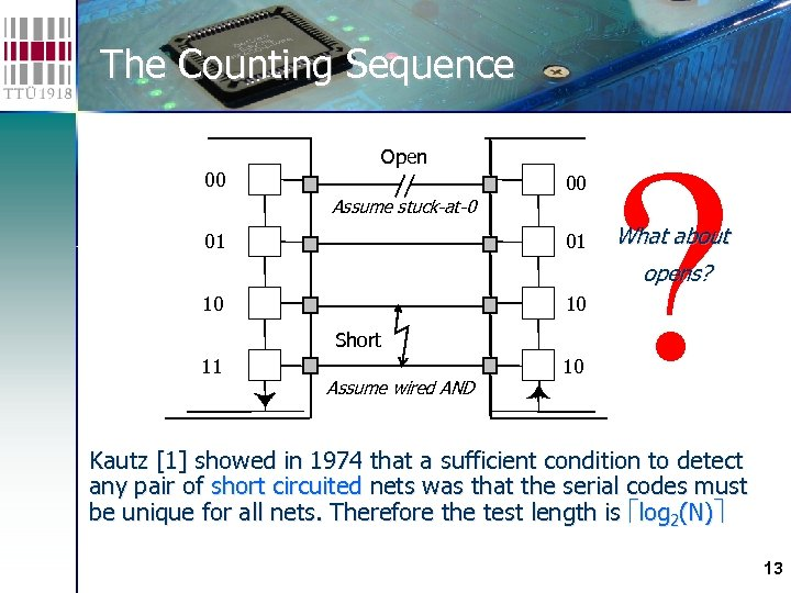 The Counting Sequence Open 00 00 Assume stuck-at-0 01 01 ? What about opens?