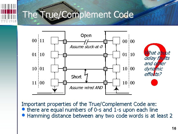 The True/Complement Code 00 11 Open 00 00 Assume stuck-at-0 01 10 10 01