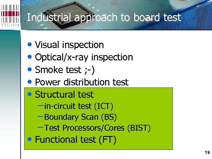 Industrial approach to board test • Visual inspection • Optical/x-ray inspection • Smoke test