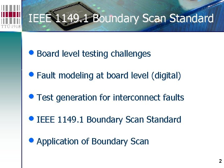 IEEE 1149. 1 Boundary Scan Standard • Board level testing challenges • Fault modeling