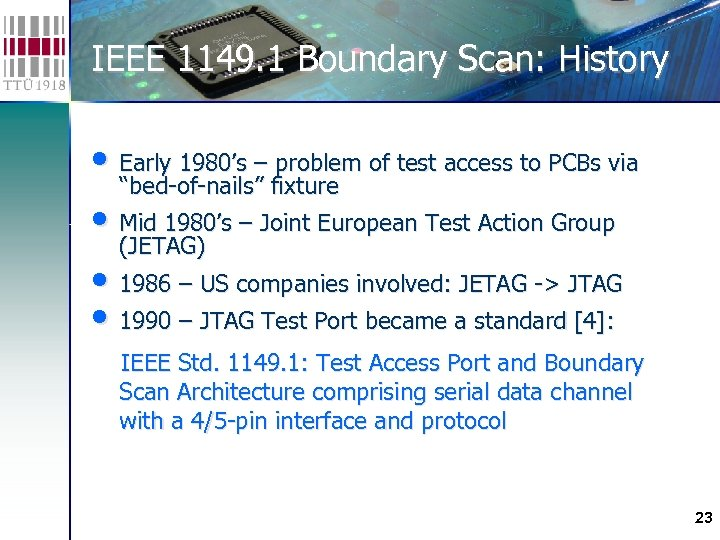 IEEE 1149. 1 Boundary Scan: History • Early 1980's – problem of test access