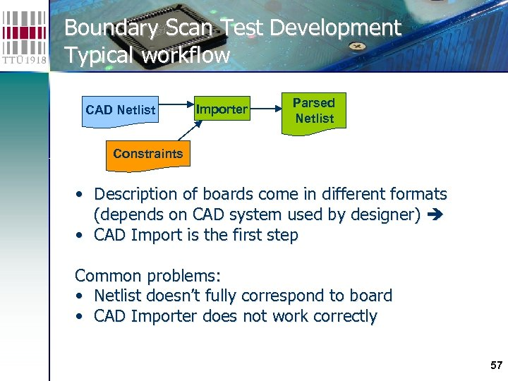 Boundary Scan Test Development Typical workflow CAD Netlist Importer Parsed Netlist Constraints • Description