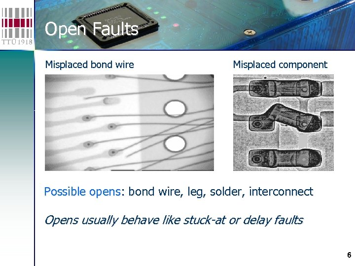 Open Faults Misplaced bond wire Misplaced component Possible opens: bond wire, leg, solder, interconnect