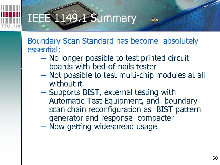 IEEE 1149. 1 Summary Boundary Scan Standard has become absolutely essential: − No longer