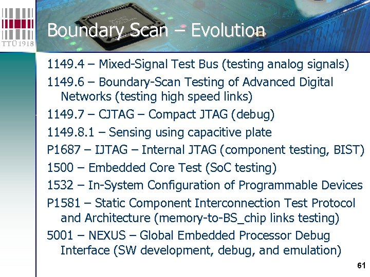 Boundary Scan – Evolution 1149. 4 – Mixed-Signal Test Bus (testing analog signals) 1149.