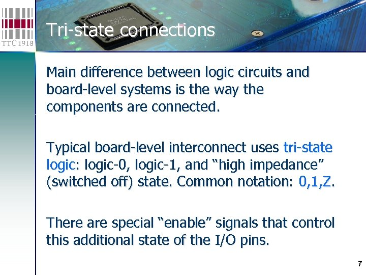 Tri-state connections Main difference between logic circuits and board-level systems is the way the