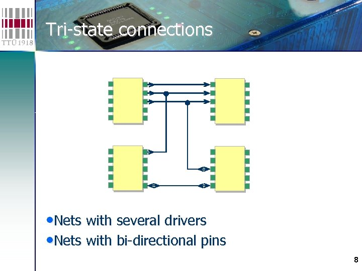 Tri-state connections • Nets with several drivers • Nets with bi-directional pins 8