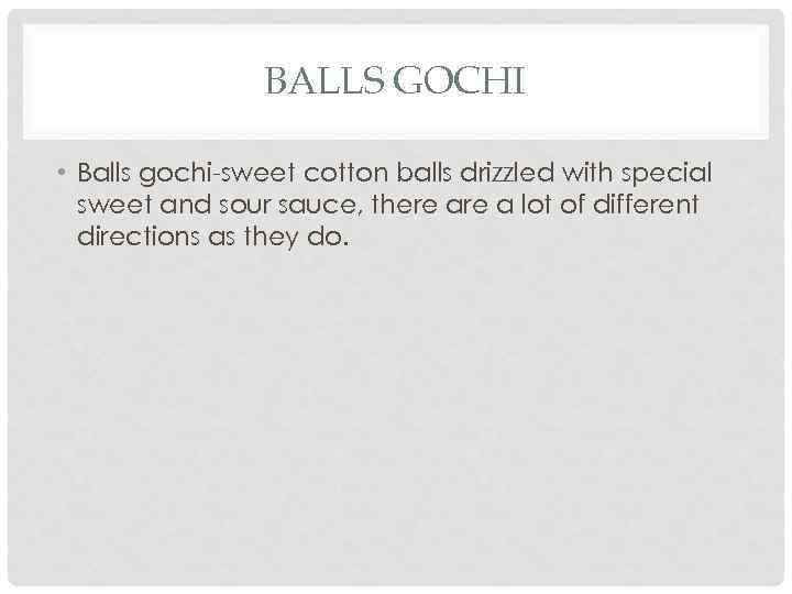 BALLS GOCHI • Balls gochi-sweet cotton balls drizzled with special sweet and sour sauce,
